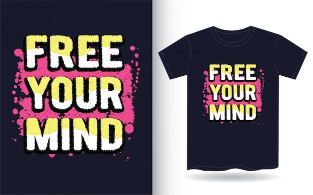 Maak je geest typografie vrij voor t-shirt