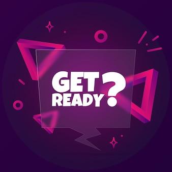 Maak je klaar. spraakballonbanner met get ready-tekst. glasmorfisme stijl. voor zaken, marketing en reclame. vector op geïsoleerde achtergrond. eps-10.