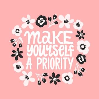 Maak jezelf een prioriteit. inspirerende citaat. hand getekend digitale bloemen illustratie. bloemenornament met hand geschreven typografie