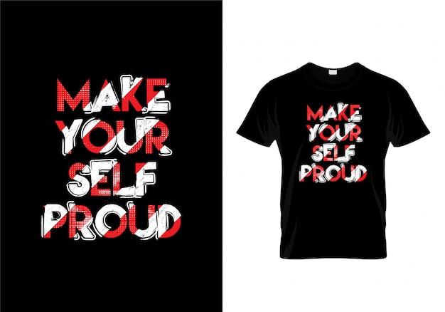 Maak jezelf trotse typografie t-shirt ontwerp vector