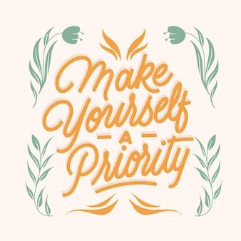 Maak van jezelf een prioriteit citaat belettering