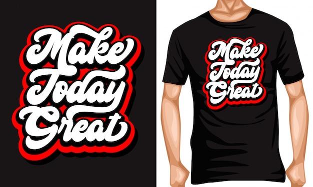 Maak vandaag geweldige belettering citaten en t-shirtontwerp