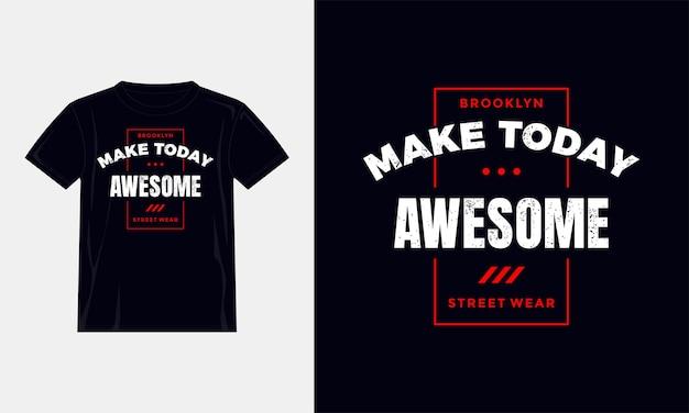 Maak vandaag geweldige citaten t-shirtontwerp