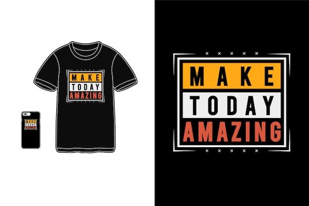 Maak vandaag geweldige, t-shirt-merchandise-typografie