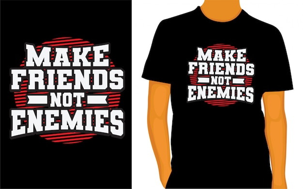 Maak vrienden, geen vijanden, belettering van ontwerp voor een t-shirt