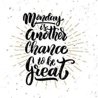 Maandag is weer een kans om geweldig te zijn. handgetekende motivatie belettering citaat. element voor poster, banner, wenskaart. illustratie