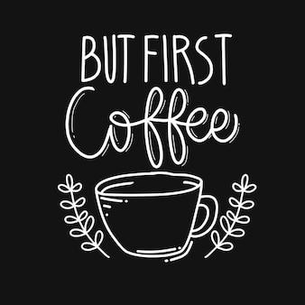 Maar eerst koffie. citaat over koffie. handgetekende belettering poster. motiverende typografie voor prints. vectorbelettering