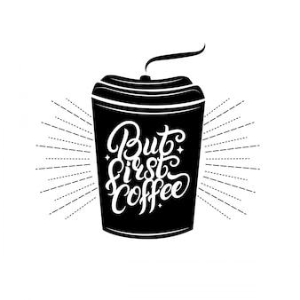 Maar eerst koffie handgeschreven belettering citaat.