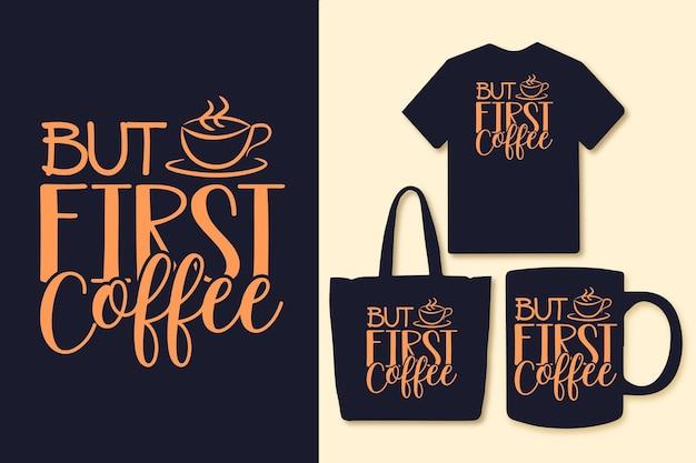 Maar eerst koffie typografie koffie citaten tshirt graphics