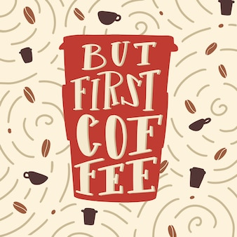 Maar eerste koffie citaat belettering citaat.