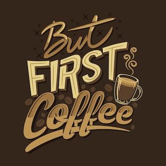 Maar eerste koffie citeert gezegden