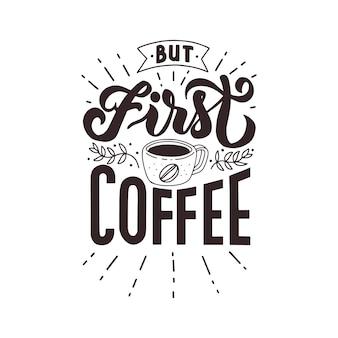 Maar eerste koffie hand belettering citaat