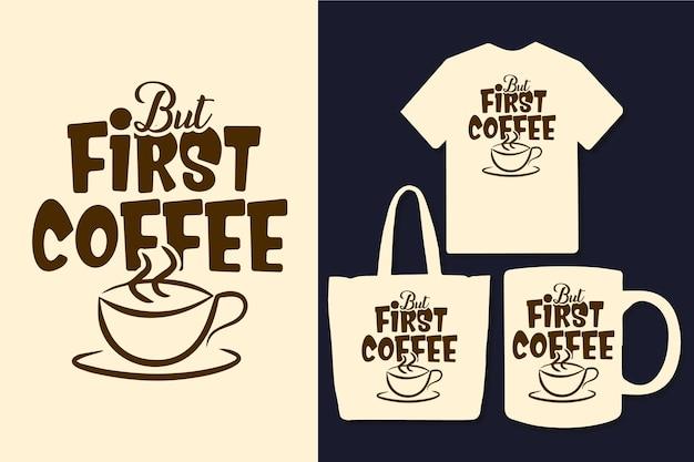 Maar eerste koffie typografie citeert ontwerp