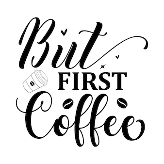 Maar eerste koffie typografie premium vector design offertesjabloon