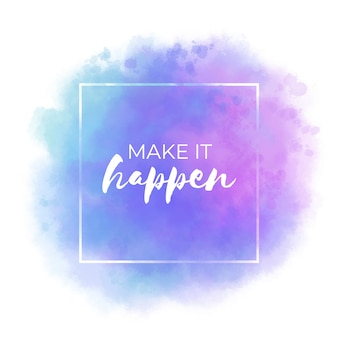 Make it happen, aquarel vlek positief citaat
