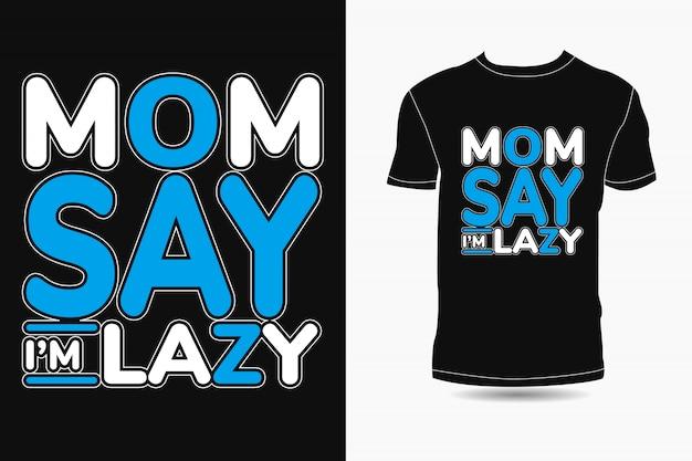 Mam zegt dat ik lui ben typografie premium t-shirtontwerp