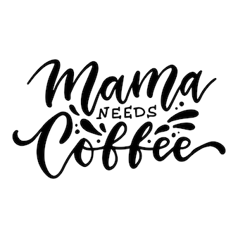 Mama heeft koffie nodig inkt handgeschreven letters moderne borstelkalligrafie inspiratie-element