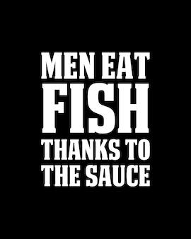 Mannen eten vis dankzij de saus. hand getekend typografie posterontwerp.