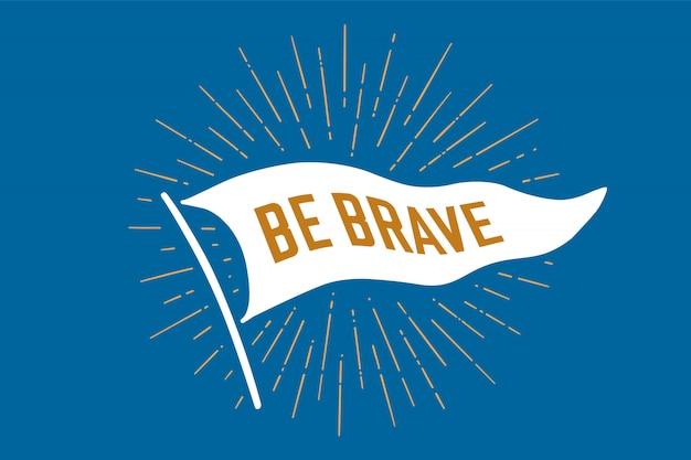 Markeer be brave. old school vlag met tekst moedig zijn. lintvlag in vintage stijl met lineaire tekening lichtstralen, sunburst en zonnestralen. handgetekend element. illustratie