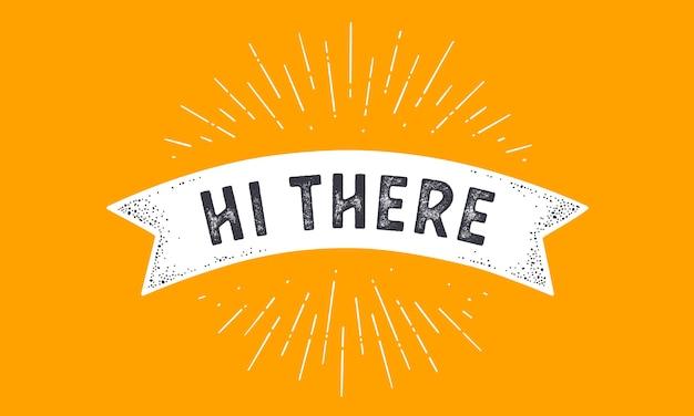 Markeer hi there. old school vlag banner met tekst hallo daar, hallo, hallo. lintvlag in vintage stijl met lineaire tekening lichtstralen, zonnestraal en zonnestralen, tekst hallo.