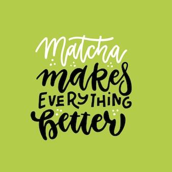 Matcha maakt alles beter, slogancitaat belettering