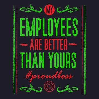 Medewerkers zijn beter dan de jouwe trotse baas typografieontwerp
