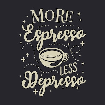 Meer espresso minder depresso belettering