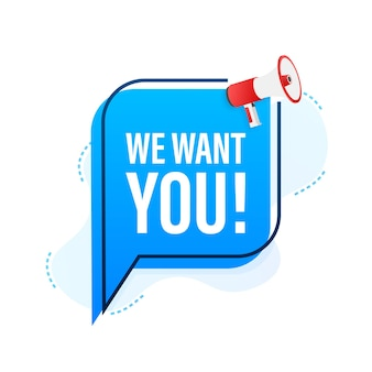 Megafoonlabel met we willen jou. megafoon banner. vector illustratie.