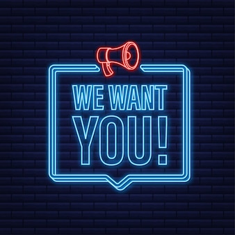 Megafoonlabel met we willen jou. neonbanner. megafoon banner. vector illustratie.