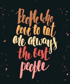 Mensen die graag eten zijn altijd de beste mensen