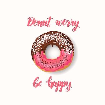 Met de hand gemaakt inspirerend en motiverend citaat: donut zorgen wees gelukkig
