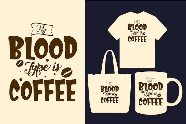 Mijn bloedgroep is koffie typografie citaten ontwerp