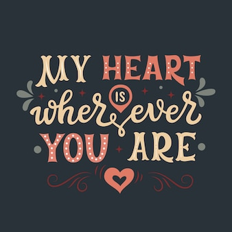 Mijn hart is waar je ook bent, een romantisch citaat belettering