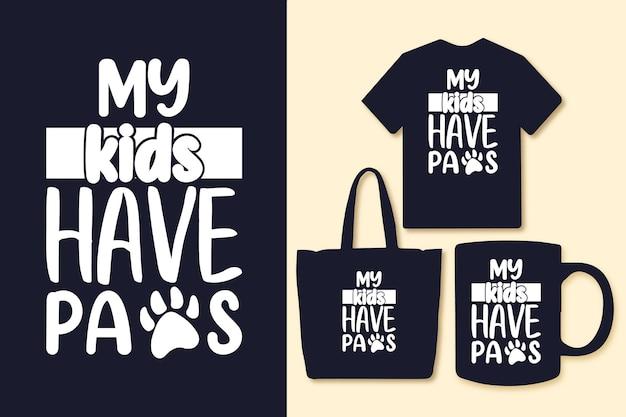 Mijn kinderen hebben poten typografie citaten voor t-shirt tas of mok