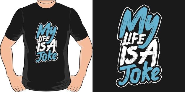 Mijn leven is een grap. uniek en trendy t-shirtontwerp.