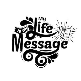 Mijn leven is mijn boodschap. citaat typografie belettering voor t-shirtontwerp