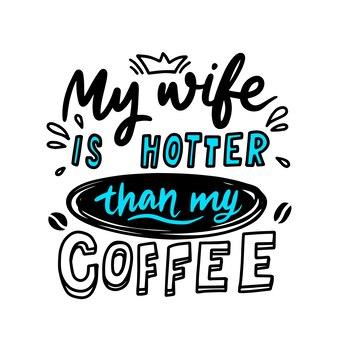 Mijn man is heter dan mijn koffie, romantische verjaardag afdrukbare t-shirt design, belettering of typografie, handgeschreven lettertype met doodle elementen geïsoleerd op een witte achtergrond. vectorillustratie