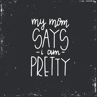 Mijn moeder zegt dat ik mooi ben. handgetekende typografie poster of kaarten. conceptuele handgeschreven zin. handgeschreven kalligrafisch ontwerp.