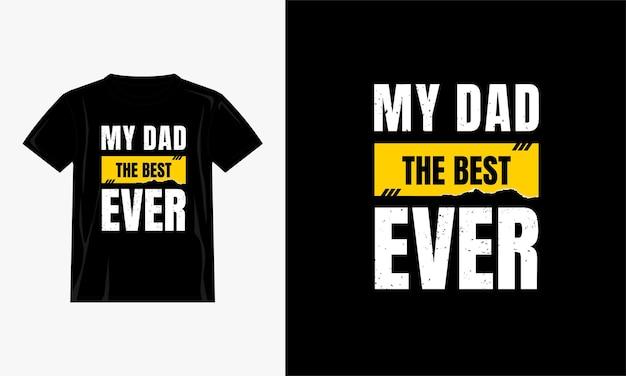 Mijn vader het beste t-shirtontwerp ooit citeert