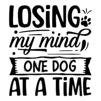 Mijn verstand verliezen met één hond per keer typografie premium vector design offertesjabloon