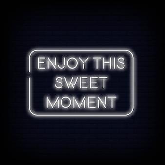 Modern citaat geniet van dit zoete moment neon teken tekst
