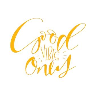 Moderne kalligrafie inspirerende citaat alleen goede vibes.