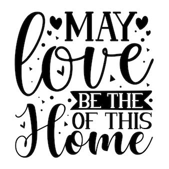 Moge liefde de van dit huis typografie premium vector design offertesjabloon zijn