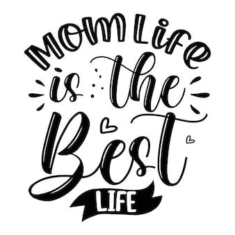 Mom life is the best life belettering unieke stijl premium vector ontwerpbestand