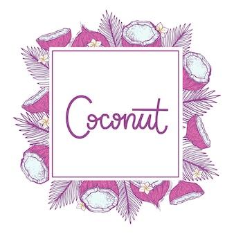 Mooi kader met kokosnoot. kokosnoot en palmbladeren in graveerstijl. belettering woord - coconut.