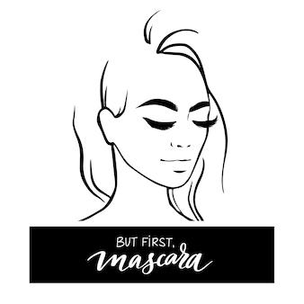 Mooi meisjesportret in schetsstijl en inscriptie maar eerst, mascara.