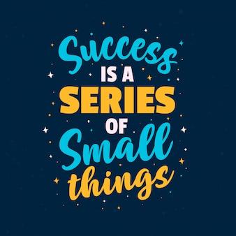 Motivatiecitaten succes is een reeks kleine dingen. beste inspirerende belettering typografie