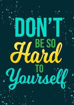 Motivatiecitaten zeggen: wees niet zo moeilijk voor jezelf poster