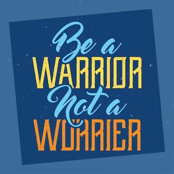 Motiverende letters: wees een krijger, geen zorgen. inspirerend citaatontwerp.