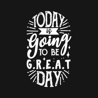 Motiverende typografie quotes worden vandaag een geweldige dag